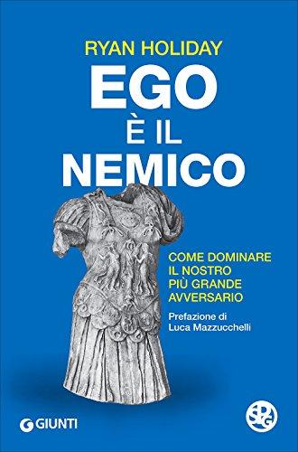 Ego è il nemico. Come dominare il nostro più grande avversario