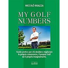 MY GOLF NUMBERS: Guida pratica per chi desidera migliorare le proprie conoscenze, il proprio Golf ed il proprio insegnamento. (Mater Natura)