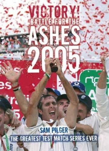Victory! The Battle for the Ashes 2005 por Sam Pilger