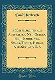 Südseemärchen aus Australien, Neu-Guinea, Fidji, Karolinen, Samoa, Tonga, Hawaii, Neu-Seeland U. A (Classic Reprint) -