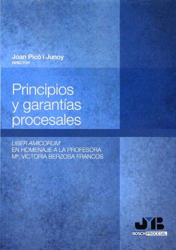 Principios Y Garantías Procesales. Liber Amicorum En Homenaje A La Profesora María Victoria Berzosa Francos (Bosch Procesal) por Joan Picó i Junoy