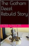 The Gotham Deezil Rebuild Story (Model Engine Rebuild Projects Book 3)