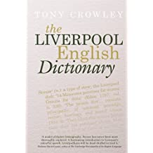 The Liverpool English Dictionary: A Record of the Language of Liverpool 1850-2015