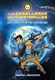 Los Caballeros de las Estrellas 1. Un castillo en el universo  - Los Caballeros De Las Estrellas) par Michael Peinkofer