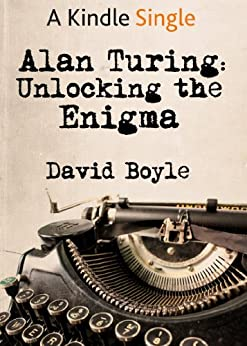 Alan Turing: Unlocking the Enigma (Kindle Single) by [Boyle, David]