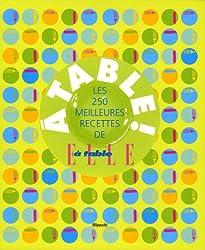 A table ! : Les 250 meilleures recettes de Elle à table