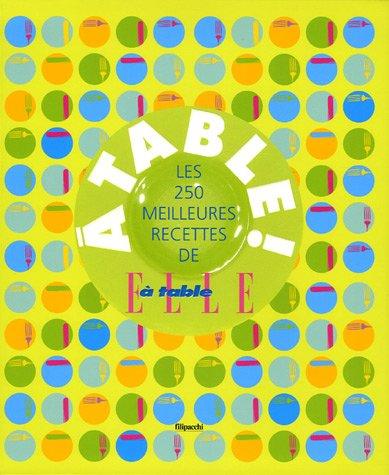 A table ! : Les 250 meilleures recettes de Elle à table par Jérôme Dumoulin