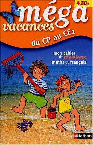 Méga vacances : Mon cahier de révision maths et français, du CP au CE1