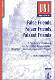 Uni-Wissen Anglistik /Amerikanistik / False Friends, Falser Friends, Falsest Friends: A Student's Workbook on Deceptive Resemblances. English-German /German-English - Richard Humphrey