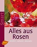 Alles aus Rosen: Köstlich - duftend - dekorativ (Smart Gartenbuch) bei Amazon kaufen