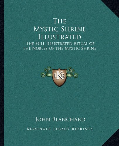 The Mystic Shrine Illustrated: The Full Illustrated Ritual of the Nobles of the Mystic Shrine