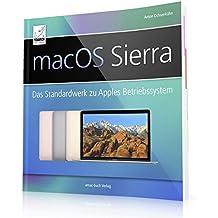 macOS Sierra+ High Sierra: Das Standardwerk zu Apples Betriebssystem (perfekt für Windows-Umsteiger/-Einsteiger, die alle Feinheiten von macOS nutzen ... für iMac, MacBook / Pro, mac mini und Mac Pro