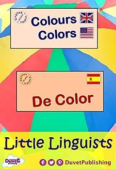 Colours / Colors / De Color: Little Linguists: English / Spanish, Inglés / Español (English Edition) di [Publishing, Duvet]