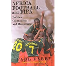 [(Africa, Football and FIFA : Politics, Colonialism and Resistance)] [By (author) Paul Darby] published on (January, 2002)