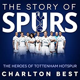 The Story of Spurs:The Heroes of Tottenham Hotspur (Soccer Clubs Book 2) by [Best, Charlton]