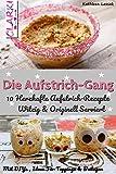 Die Aufstrich-Gang: 10 Herzhafte Aufstrich-Rezepte Witzig & Originell Serviert