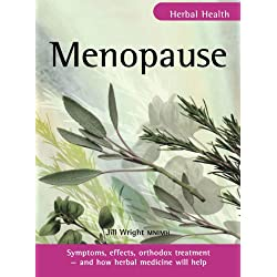 Menopause: Symptoms, causes, orthodox treatment - and how herbal medicine will help: Symptoms, Effects, Orthodox Treatment - And How Herbal Medicine Will Help (Herbal Health)