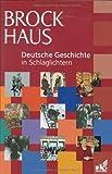 Brockhaus Deutsche Geschichte in Schlaglichtern: Rund 500 Einzeltexte in 17 Kapiteln