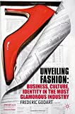 Unveiling Fashion: Business, Culture, and Identity in the Most Glamorous Industry