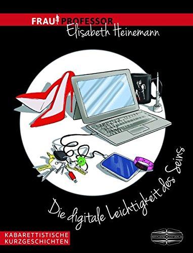 Preisvergleich Produktbild Die digitale Leichtigkeit des Seins: Kabarettische Kurzgeschichten