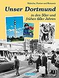 Unser Dortmund in den 50er und frühen 60er Jahren (Historischer Bildband)