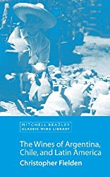 The Wines of Argentina, Chile and Latin America (Mitchell Beazley Classic Wine Library) (English Edition)