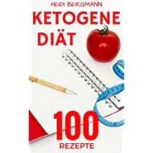 Ketogene Diät: Abnehmen mit 100 tollen Rezepten für Frühstück, Mittagessen, Abendessen und Desserts (Ketogen, Diät, Abnehmen, Rezepte, Anabole Diät)