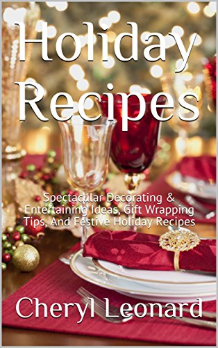 ctacular Decorating & Entertaining Ideas, Gift Wrapping Tips, And Festive Holiday Recipes (English Edition) ()