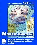 Managing Motivation: Wie Sie die neue Motivationsforschung für Ihr Unternehmen nutzen können (Schweizerische Gesellschaft für Organisation und Management)