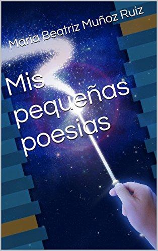 Mis pequeñas poesias por Maria Beatriz Muñoz Ruiz