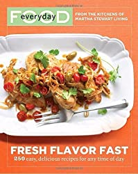 Everyday Food: Fresh Flavor Fast: 250 Easy, Delicious Recipes for Any Time of Day (Everyday Food (Clarkson Potter)) by Martha Stewart Living Magazine (2010) Paperback