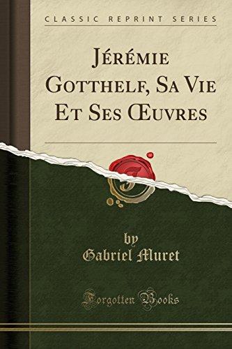 Jérémie Gotthelf, Sa Vie Et Ses Oeuvres (Classic Reprint) par Gabriel Muret