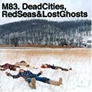 Dead Cities, Red Seas And Lost Ghosts by M83 (2003-12-30)