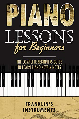 Piano Lessons for Beginners: The Complete Beginners Guide to Learn Piano Keys & Notes (English Edition)