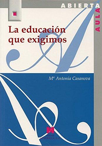 La Educación Que Exigimos (Aula Abierta) por Mª Antonia Casanova Rodríguez