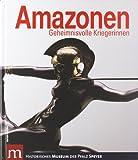 Amazonen: Geheimnisvolle Kriegerinnen -
