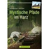 Mystische Pfade im Harz: 38 Wanderungen im Mittelgebirge rund um Brocken, mit Tipps und Karten zu jeder Tour