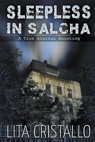 Sleepless in Salcha: A True Alaskan Haunting by Lita Cristallo (2016-10-25)