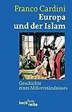 Europa und der Islam: Geschichte eines Mißverständnisses - Franco Cardini