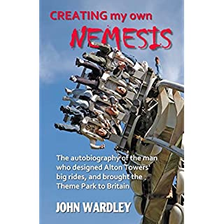 Creating my own Nemesis: The autobiography of the man who designed Alton Towers big rides, and brought the Theme Park to Britain