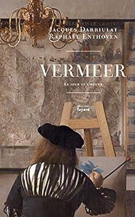 Vermeer : Le jour et l'heure par Raphaël Enthoven