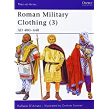 Roman Military Clothing (3): AD 400-640 (Men-at-Arms, Band 425)