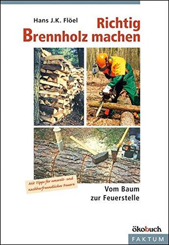 Preisvergleich Produktbild Richtig Brennholz machen: Vom Baum zur Feuerstelle. Mit Tipps für umelt- und nachbarfreundliches Feuern