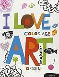 I love art : Coloriage, dessin, création, imagination...