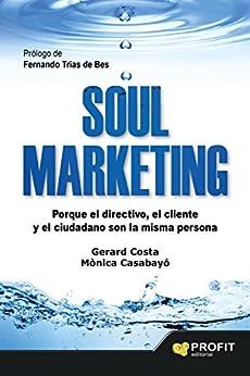 Soul Marketing: Porque el directivo, el cliente y el ciudadano son la misma persona de [Costa Guix, Gerard, Casabayó Bonas, Mònica]