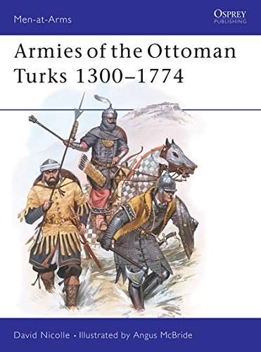 Armies of the Ottoman Turks 1300-1774 (Men-at-Arms)