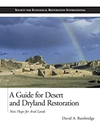 A Guide for Desert and Dryland Restoration: New Hope for Arid Lands (Science and Practice of Ecological Restoration)