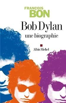 Bob Dylan (ESSAIS DOC.) (French Edition) by [Bon, François]