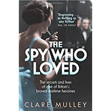 The Spy Who Loved: The Secrets and Lives of Christine Granville, Britain's First Special Agent of World War II Main Market edition by Mulley, Clare (2013) Paperback