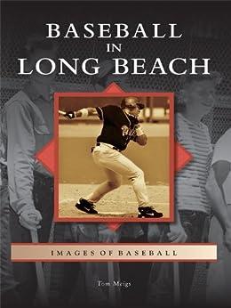 Baseball in Long Beach (Images of Baseball) by [Meigs, Tom]